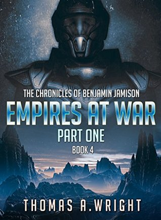 The Chronicles of Benjamin Jamison: Empires At War (Book 4 Part One)
