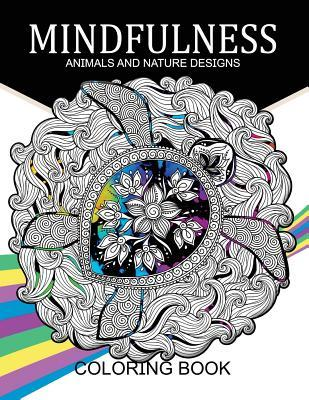 Mindfulness Animals and Nature Design Coloring Books: Adult Coloring Books
