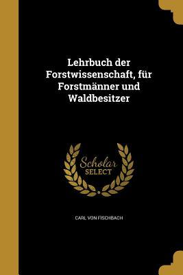 Lehrbuch Der Forstwissenschaft, Fur Forstmanner Und Waldbesitzer