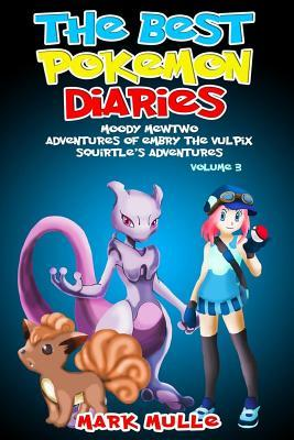 Best Pokemon Diaries: Diaries of Moody Mewtwo, Adventures of Embry the Vulpix, Squirtle's Adventures (an Unofficial Pokemon Go Diary Book for Kids Ages 6 - 12 (Preteen)
