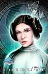Tribute: Carrie Fisher (Tribute Book 1)