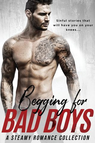 Begging for Bad Boys: A Steamy Romance Collection