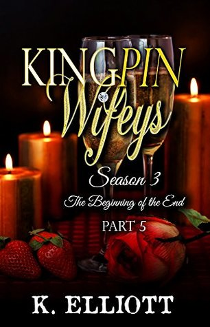 Kingpin Wifeys Season 3 Part 5 by K. Elliott