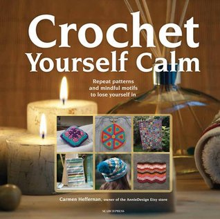 Crochet Yourself Calm: Repeat patterns and mindful motifs to lose yourself in