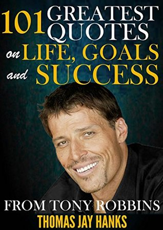 101 Greatest Quotes on Life, Goals and Success from Tony Robbins: Powerful Quotes and Life Lessons from Famous People Descargas gratuitas de libros electrónicos de dominio público