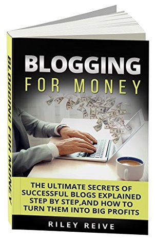 Blog: The Bible: The ultimate secrets of successful blogs explained step by step, and how to turn them into big profits (Wordpress blogging, Blogging for money)