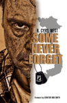 Some Never Forget by R. Cyril West