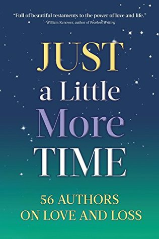 Just a Little More Time: 56 Authors on Love and Loss