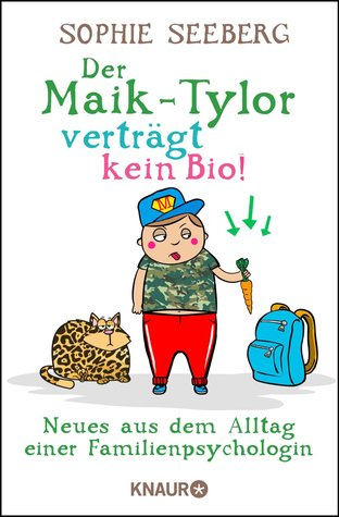 Der Maik-Tylor verträgt kein Bio - Neues aus dem Alltag einer Familienpsychologin