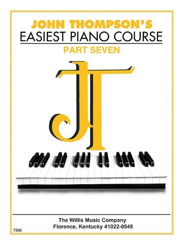 John Thompson's Easiest Piano Course - Part 7 - Book Only: Part 7 - Book Only