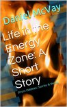 Life in the Energy Zone: A Short Story