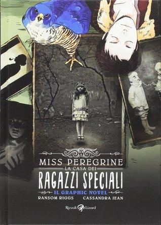Miss Peregrine. La casa dei ragazzi speciali. Il graphic novel (Miss Peregrine's Peculiar Children Graphic Novels, #1)