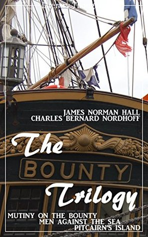 The Bounty Trilogy (Mutiny on the Bounty, Men against the Sea, Pitcairn's Island) - comprehensive, unabridged and illustrated -