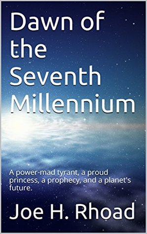 Dawn of the Seventh Millennium: A power-mad tyrant, a proud princess, a prophecy, and a planet's future.