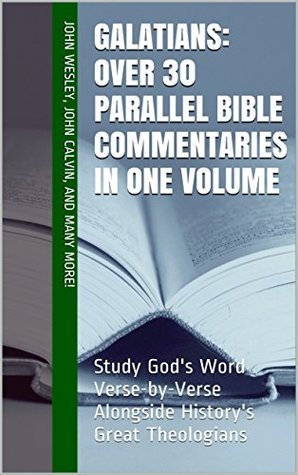 Galatians: Over 30 Parallel Bible Commentaries in One Volume: Study God's Word Verse-by-Verse Alongside History's Great Theologians
