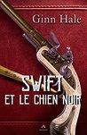 Swift et le chien noir by Ginn Hale