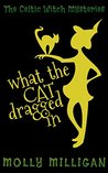 What the Cat Dragged In (The Celtic Witch Mysteries #1)