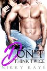 Don't Think Twice by Nikky Kaye