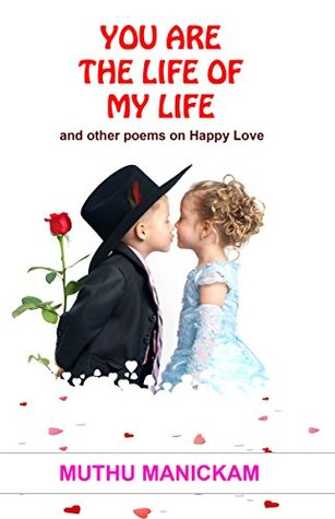 YOU ARE THE LIFE OF MY LIFE!: AND OTHER POEMS ON HAPPY LOVE