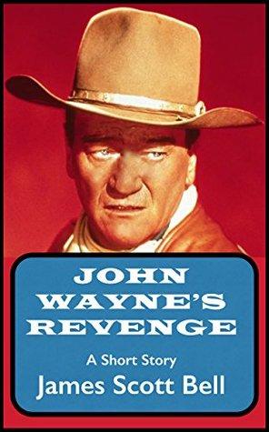 John Wayne's Revenge by James Scott Bell