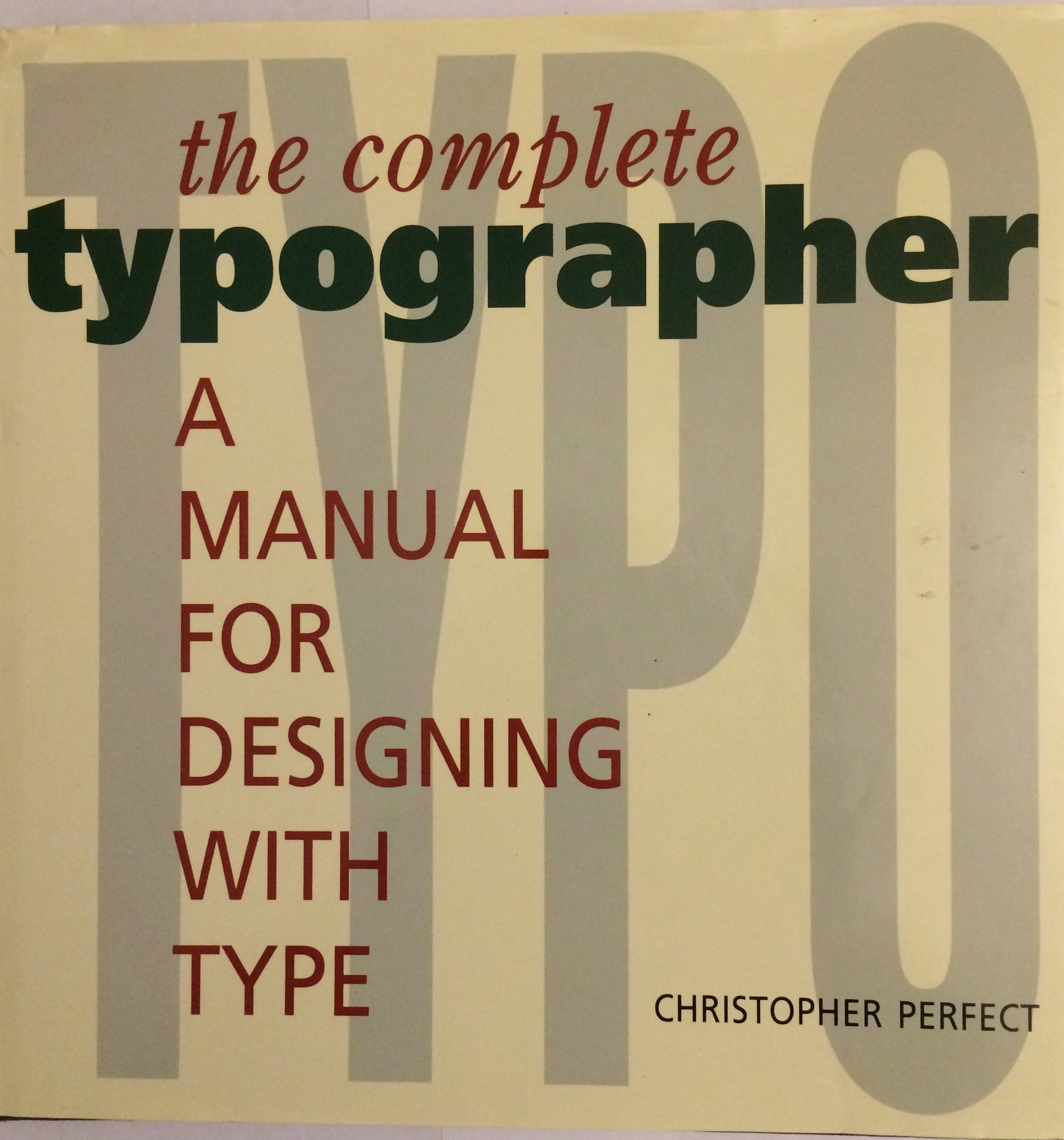 complete typographer: a manual for designing with type