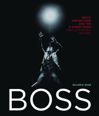 Boss: Bruce Springsteen and the E Street Band - The Illustrated History