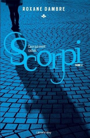 Ceux qui vivent cachés (Scorpi, #2)