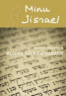 Minu Iisrael. Kuidas tolkida sabatit(Minu...)