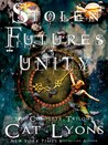 Stolen Futures: Unity, the Complete Trilogy