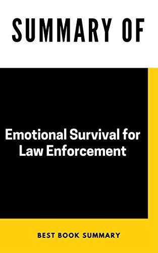 Summary of Emotional Survival for Law Enforcement, by Kevin M. Gilmartin, Ph.D.,