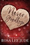 Never Goodbye by Rosa Lee Jude