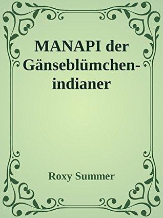 Kinderbuch: MANAPI der Gänseblümchenindianer: Abenteuer mit einem Blümchen