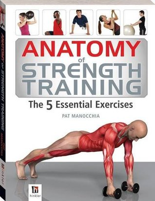 Anatomy of Strength Training The 5 Essential Exercises (The Anatomy Series)