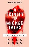A Trinity of Wicked Tales (Volume One- Jilted Love)