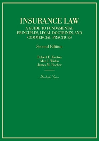 Insurance Law: A Guide to Fundamental Principles, Legal Doctrines, and Commercial Practices: A Guide to Fundamental Principles, Legal Doctrines, and Commercial Practices (Hornbooks)