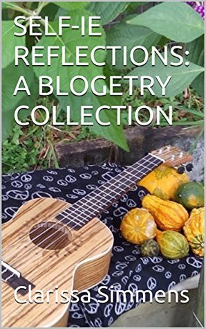 Self-ie reflections: a blogetry collection by Clarissa Simmens