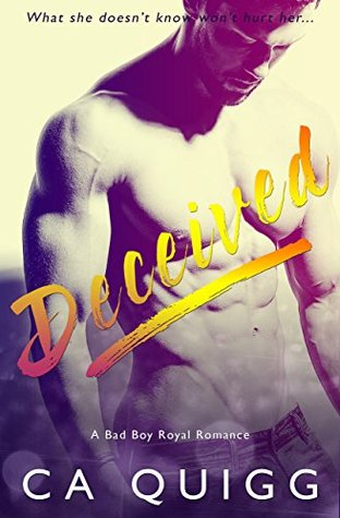 Deceived A Bad Boy Royal Romance by CA Quigg