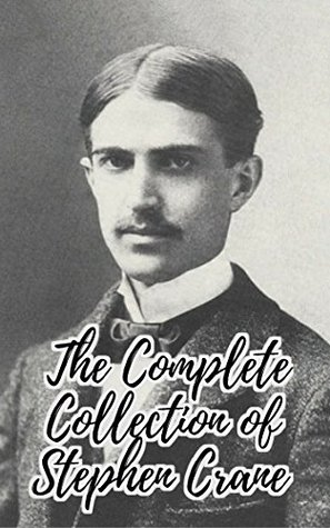The Complete Collection of Stephen Crane (Collection of 12 Works Including Active Service, The Little Regiment, The Monster and Other Stories, The O'Ruddy, The Red Badge of Courage, And More)