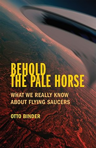 Behold the Pale Horse: What We Really Know About Flying Saucers