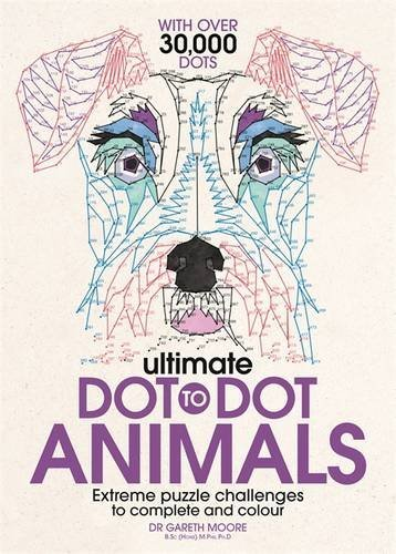 Ultimate Dot to Dot Animals: Extreme Puzzle Challenges to Complete and Colour (Dot to Dot Books)