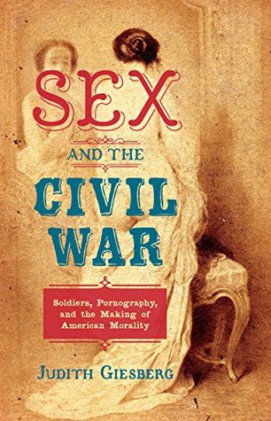 sex-and-the-civil-war-soldiers-pornography-and-the-making-of-american-morality