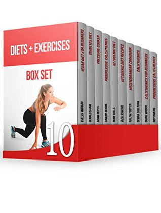 Diets + Exercises Box Set: Reduce Your Weight Easily! 150+ Diet Recipes and 65 Calisthenics for Beginners Exercises
