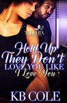 Hold Up They Don't Love You Like I Love You by K.B. Cole