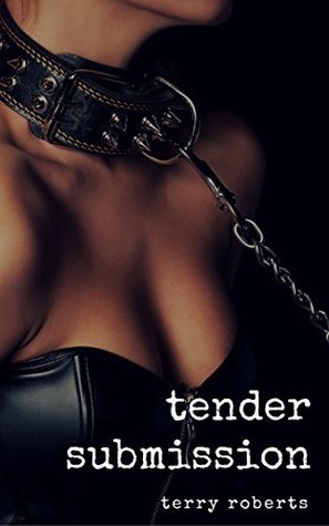 Tender Submission A BDSM Romantic Story by Terry Roberts