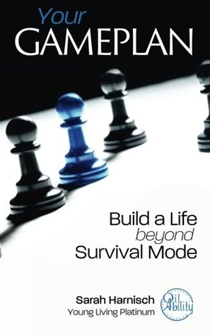 Your Gameplan: Build a Life beyond Survival Mode