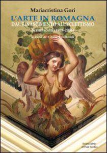 L'arte in Romagna: Dal Rinascimento all'Eclettismo. Scritti scelti
