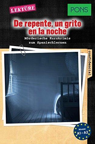 PONS Mörderische Kurzkrimis: De repente, un grito en la noche: Mörderische Kurzkrimis zum Spanischlernen (A1/A2)