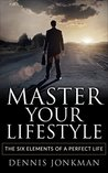 Master Your Lifestyle: 6 Elements to Improve Your Lifestyle, Become More Productive and Boost Your Energy