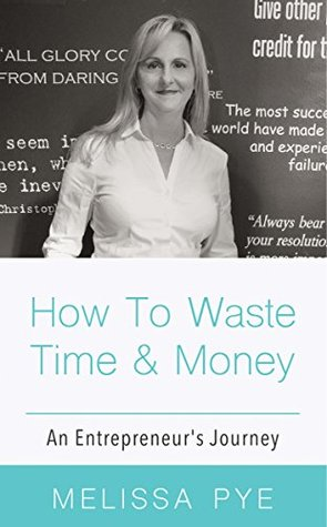 How to Waste Time and Money. An Entrepreneur's Journey.