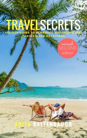 Travel Secrets: Insider Guide to Planning, Affording and Taking More Vacations